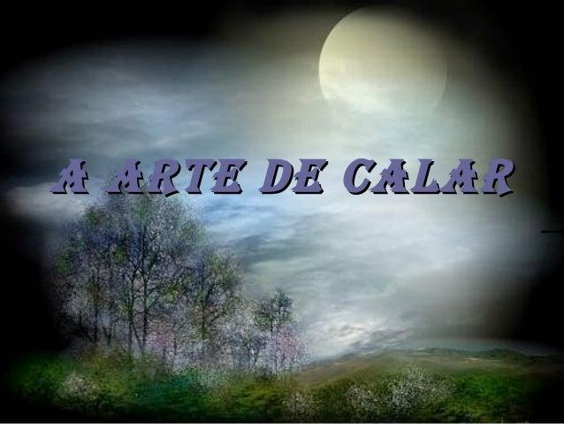 A ARTE DE CALAR