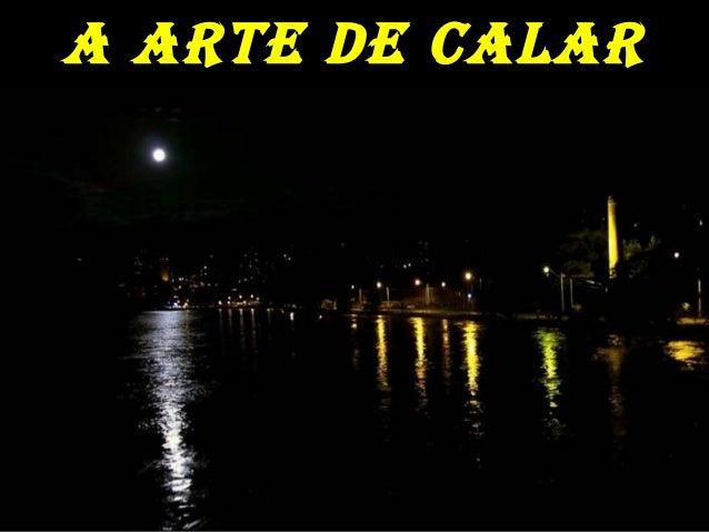 A ARTE DE CALARA ARTE DE CALAR