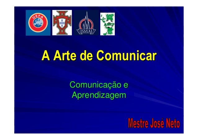 A Arte de ComunicarA Arte de Comunicar ComunicaComunicaçção eão e AprendizagemAprendizagem