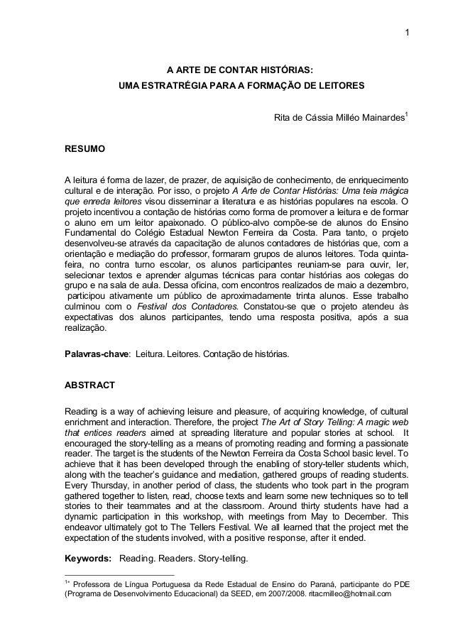 1 A ARTE DE CONTAR HISTÓRIAS: UMA ESTRATRÉGIA PARA A FORMAÇÃO DE LEITORES Rita de Cássia Milléo Mainardes1 RESUMO A leitur...
