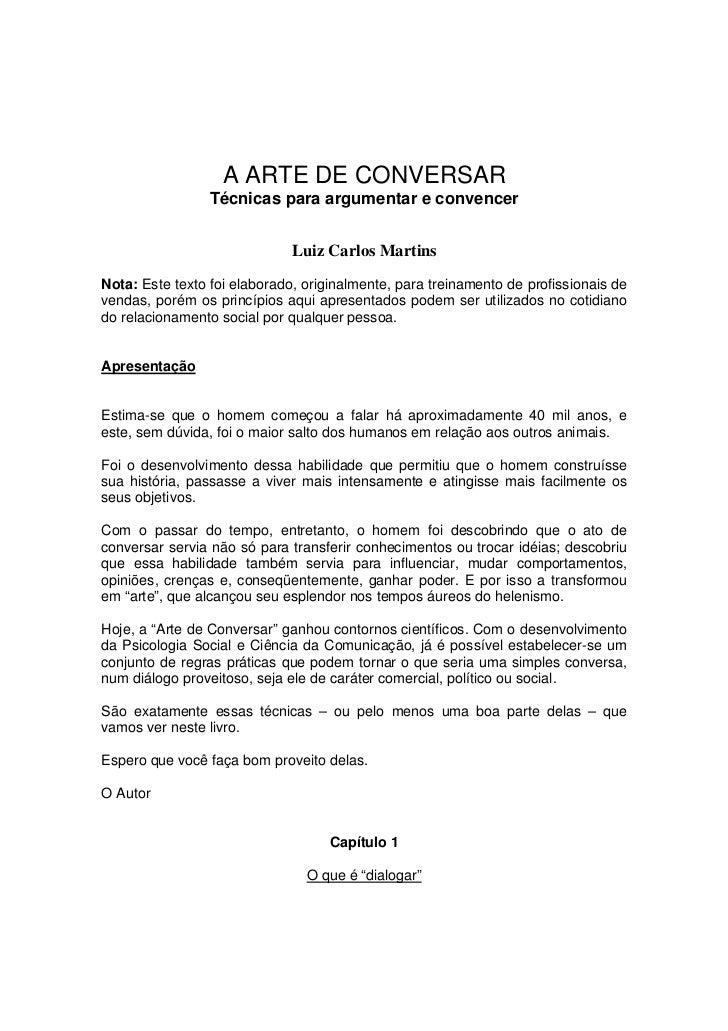 A ARTE DE CONVERSAR                 Técnicas para argumentar e convencer                              Luiz Carlos MartinsN...