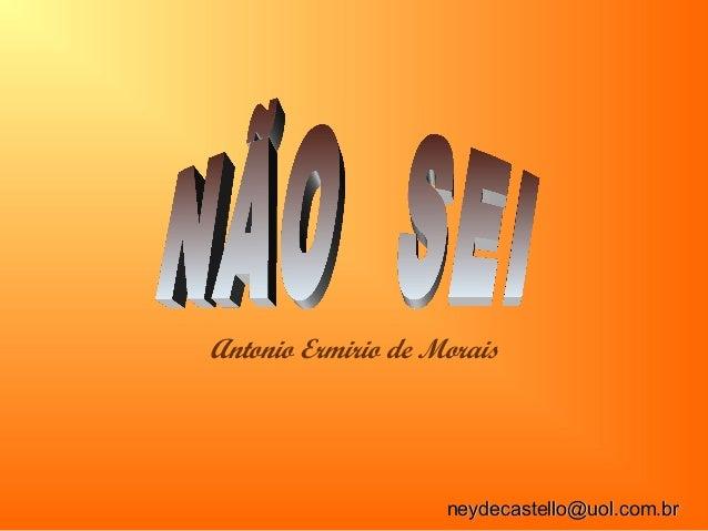 Antonio Ermirio de Morais neydecastello@uol.com.brneydecastello@uol.com.br