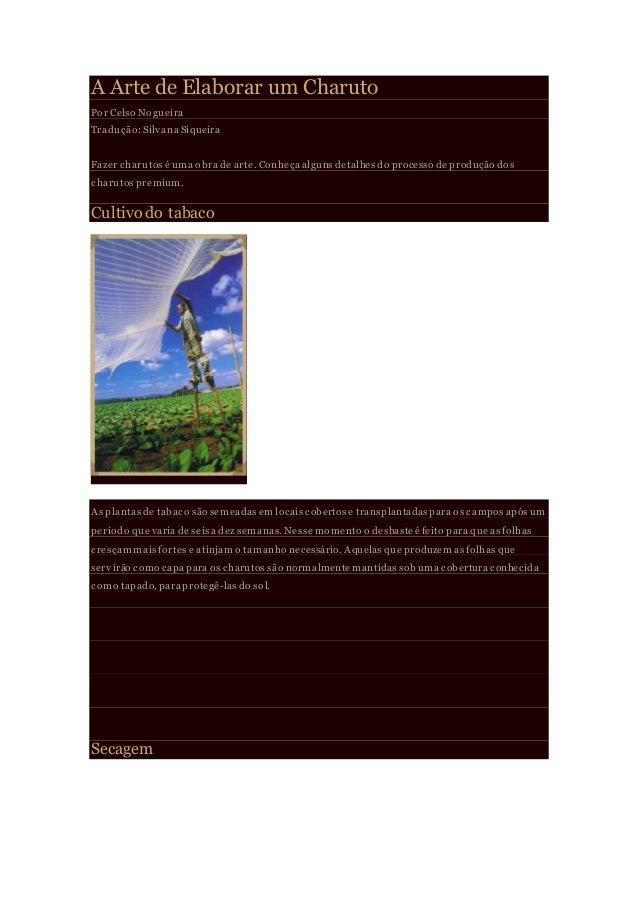 A Arte de Elaborar um Charuto Por Celso Nogueira Tradução:Silvana Siqueira Fazer charutos é uma obra de arte. Conheça algu...