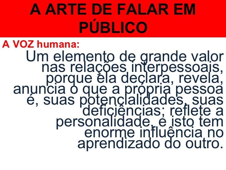 A ARTE DE FALAR EM         PÚBLICOA VOZ humana:  Um elemento de grande valor      nas relações interpessoais,       porque...