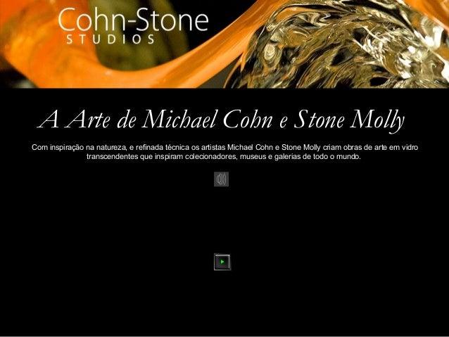 A Arte de Michael Cohn e Stone Molly Com inspiração na natureza, e refinada técnica os artistas Michael Cohn e Stone Molly...