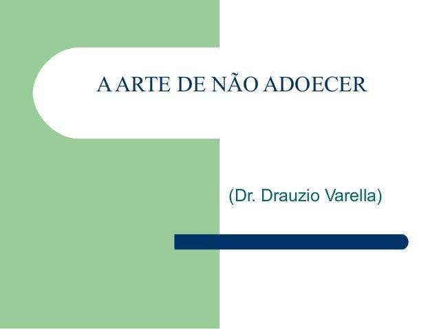 AARTE DE NÃO ADOECER(Dr. Drauzio Varella)