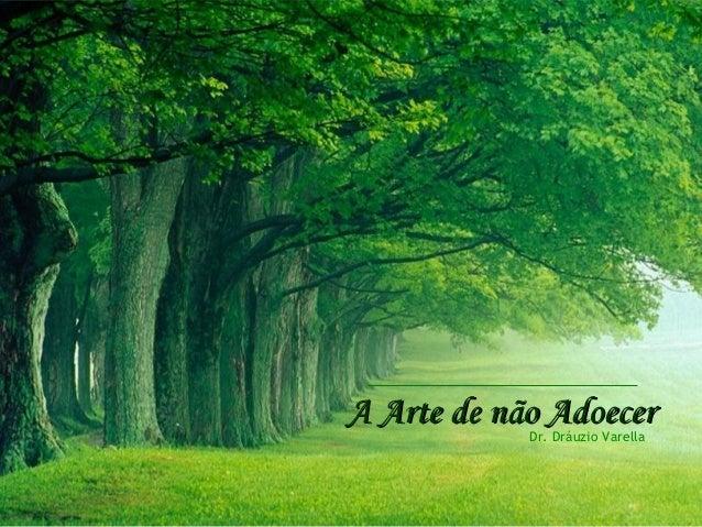 A Arte de não AdoecerA Arte de não AdoecerDr. Dráuzio Varella