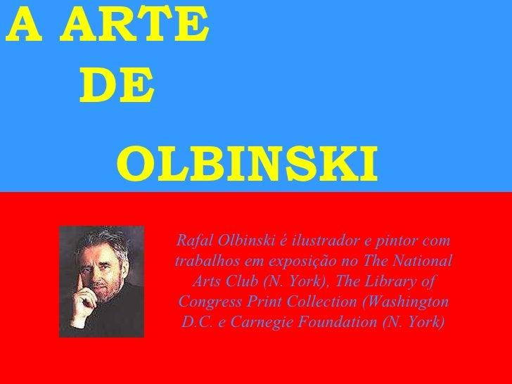 A ARTE  DE  OLBINSKI   Rafal Olbinski é ilustrador e pintor com trabalhos em exposição no The National Arts Club (N. York)...