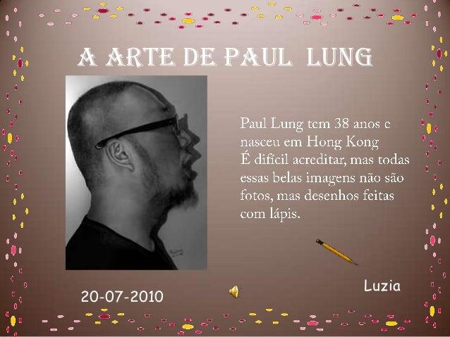 A ARTE DE PAUL LUNG                  Luzia20-07-2010