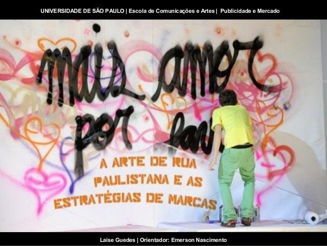 UNIVERSIDADE DE SÃO PAULO | Escola de Comunicações e Artes | Publicidade e Mercado                    Laise Guedes | Orien...