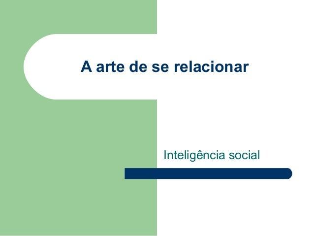 A arte de se relacionar           Inteligência social