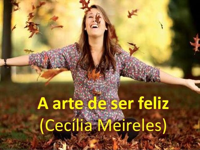 A arte de ser feliz(Cecília Meireles)