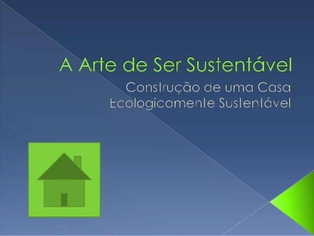  Nós, por meio desta, iremos apresentar  sobre o conceito de casas ecológicas  (Eco Casas) e mostrar alguns projetos e  c...