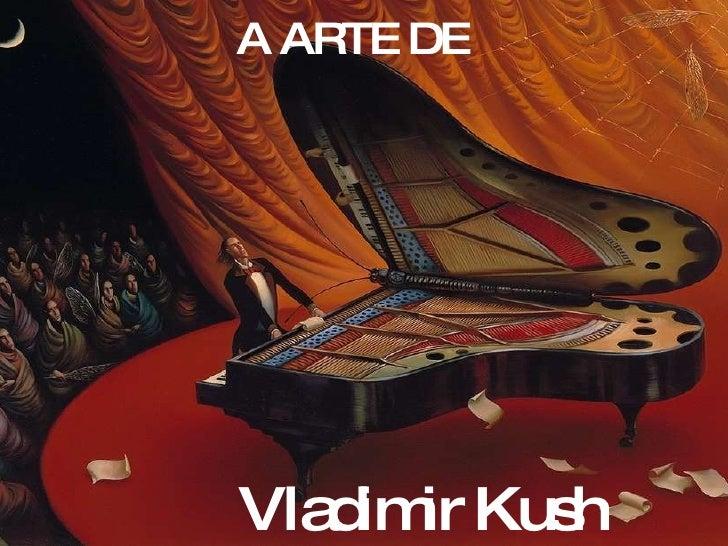 A ARTE DE Vladimir   Kush
