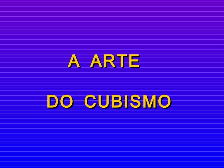 A ARTE  DO CUBISMO