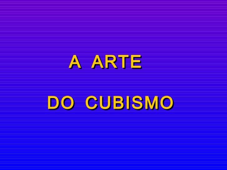A ARTE  DO CUBISMO