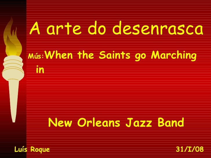 A arte do desenrasca <ul><li>Mús: When the Saints go Marching in </li></ul><ul><li>New Orleans Jazz Band </li></ul>Luís Ro...