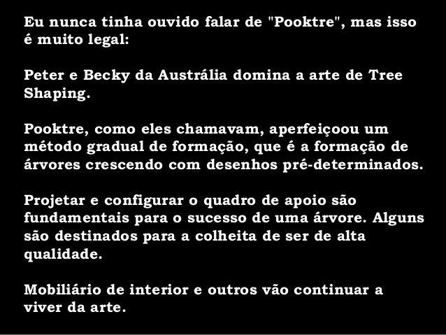 """Eu nunca tinha ouvido falar de """"Pooktre"""", mas isso é muito legal: Peter e Becky da Austrália domina a arte de Tree Shaping..."""
