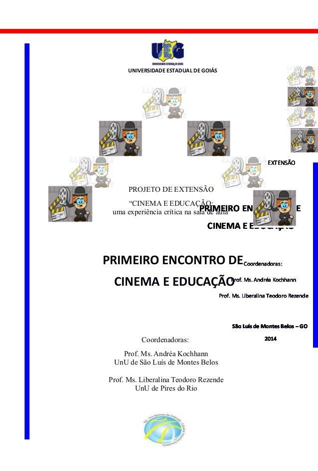 UNIVERSIDADE ESTADUAL DE GOIÁS 1 PROJETO DE EXTENSÃO PRIMEIRO ENCONTRO DE CINEMA E EDUCAÇÃO São Luís de Montes Belos – GO ...
