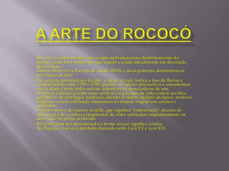 A arte do Rococó<br />Rococó é o estilo artístico que surgiu na França como desdobramento do barroco, mais leve e intimist...