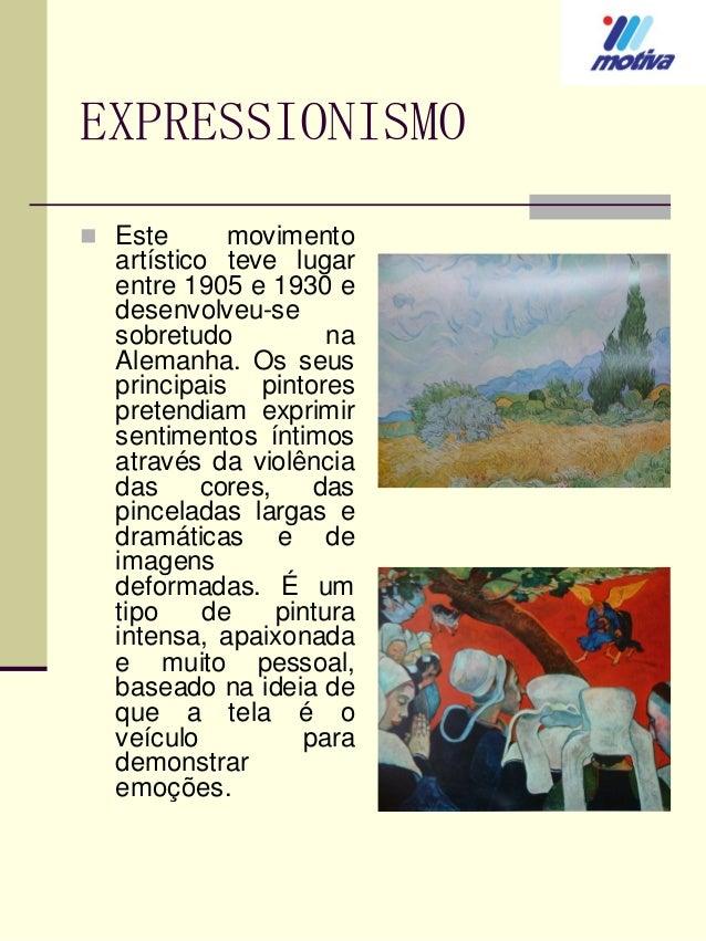 EXPRESSIONISMO  Este  movimento artístico teve lugar entre 1905 e 1930 e desenvolveu-se sobretudo na Alemanha. Os seus pr...