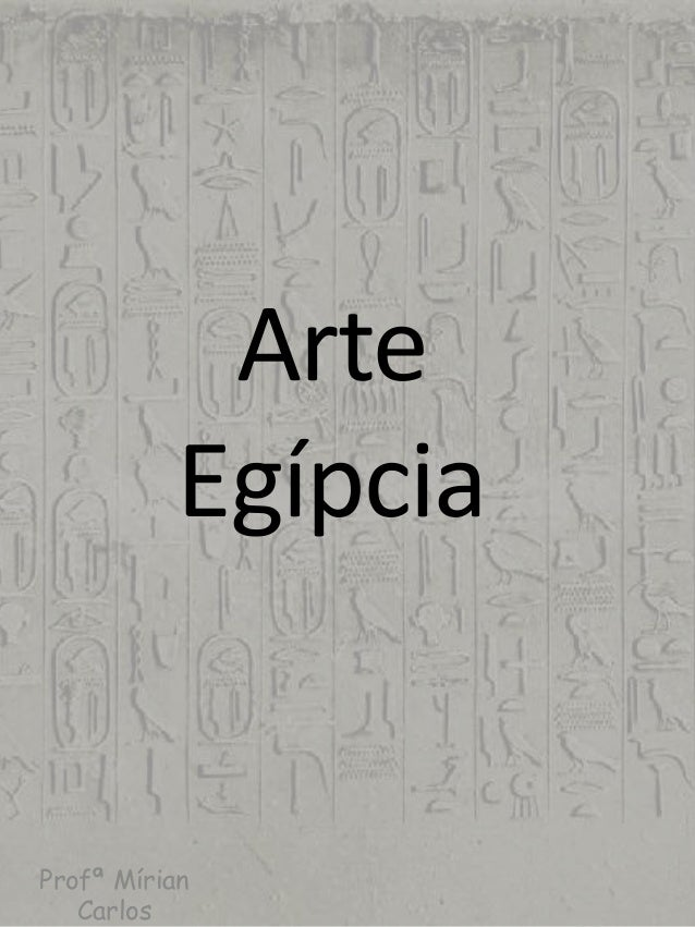 Arte  Egípcia  Profª Mírian  Carlos