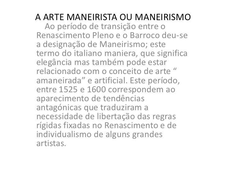 A ARTE MANEIRISTA OU MANEIRISMO<br />    Ao período de transição entre o Renascimento Pleno e o Barroco deu-se a designaçã...