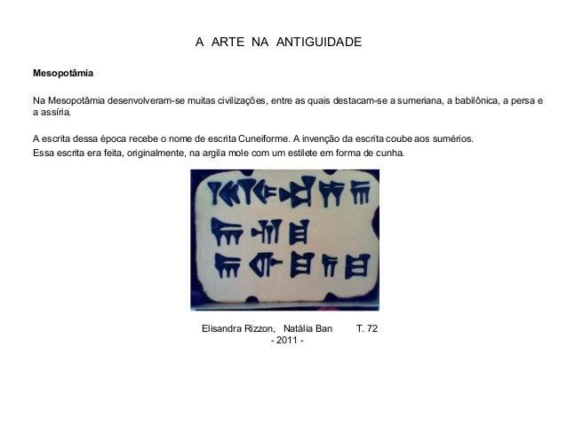 A ARTE NA ANTIGUIDADE Mesopotâmia Na Mesopotâmia desenvolveram-se muitas civilizações, entre as quais destacam-se a sumeri...