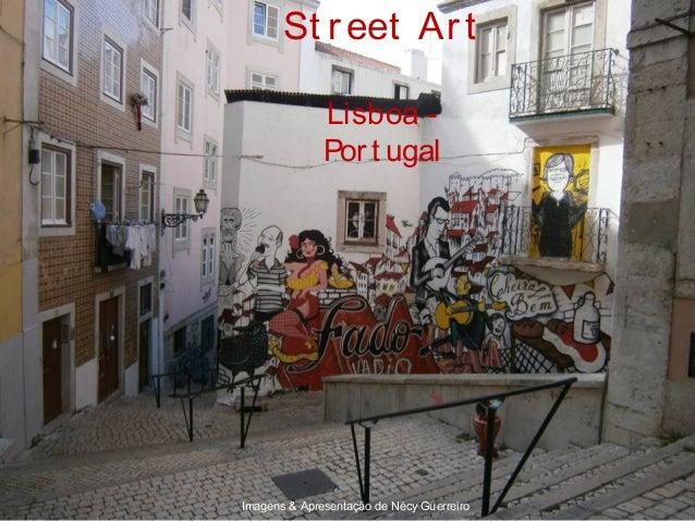 St r eet Ar t              Lisboa -              Por t ugalImagens & Apresentação de Nécy Guerreiro