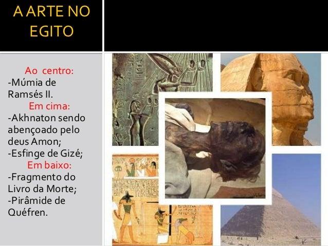 A ARTE NO   EGITO    Ao centro:-Múmia deRamsés II.     Em cima:-Akhnaton sendoabençoado pelodeus Amon;-Esfinge de Gizé;   ...