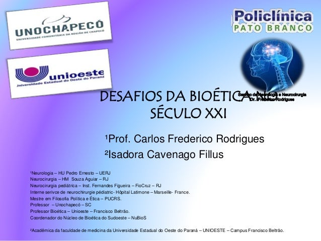DESAFIOS DA BIOÉTICA NO  SÉCULO XXI  Serviço de Neurologia e Neurocirurgia  Dr. Frederico Rodrigues  ¹Prof. Carlos Frederi...