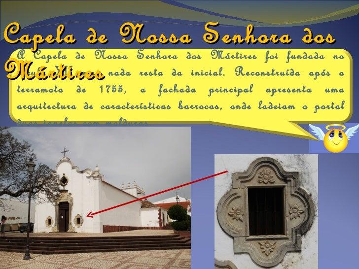 No seu interior tem um arcotriunfal e uma abóbada na capela-mor com nervuras ornadas de florões.