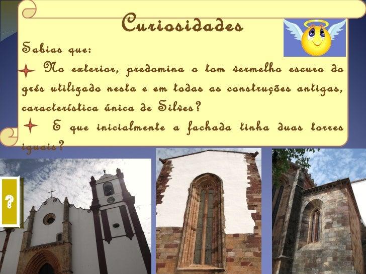 A Sé Catedral de Silves tem uma forma de cruzlatina com um cruzeiro abobadado no cruzamentodos braços da mesma.