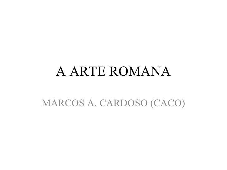 A ARTE ROMANA MARCOS A. CARDOSO (CACO)