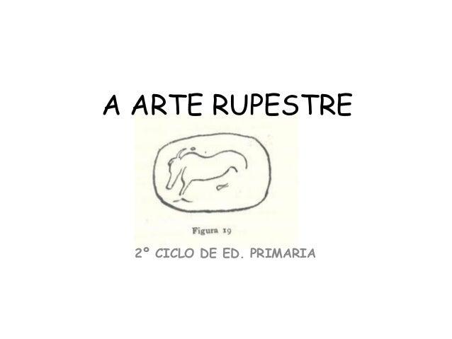 A ARTE RUPESTRE 2º CICLO DE ED. PRIMARIA