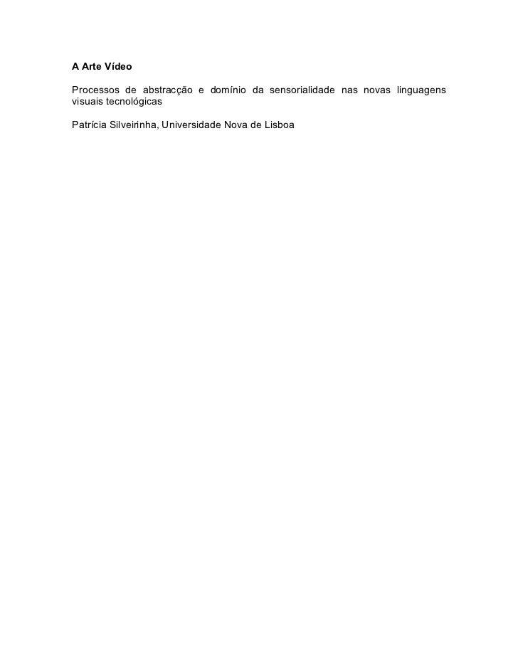 A Arte VídeoProcessos de abstracção e domínio da sensorialidade nas novas linguagensvisuais tecnológicasPatrícia Silveirin...
