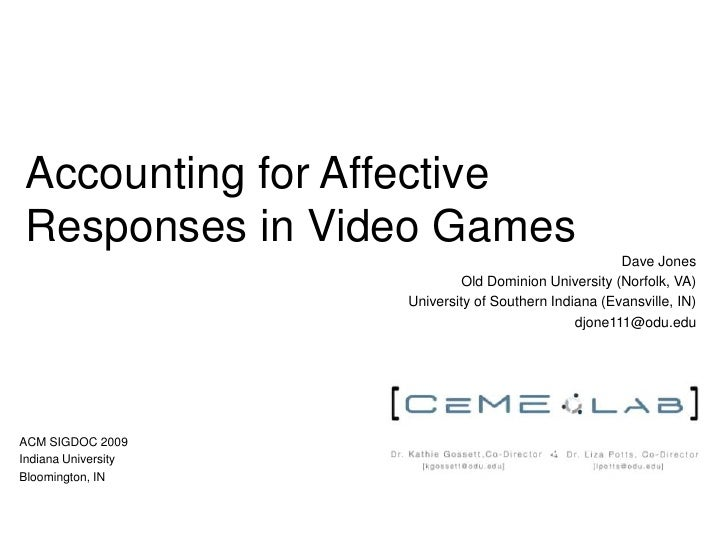Accounting for Affective Responses in Video Games	<br />Dave Jones<br />Old Dominion University (Norfolk, VA)<br />Univers...