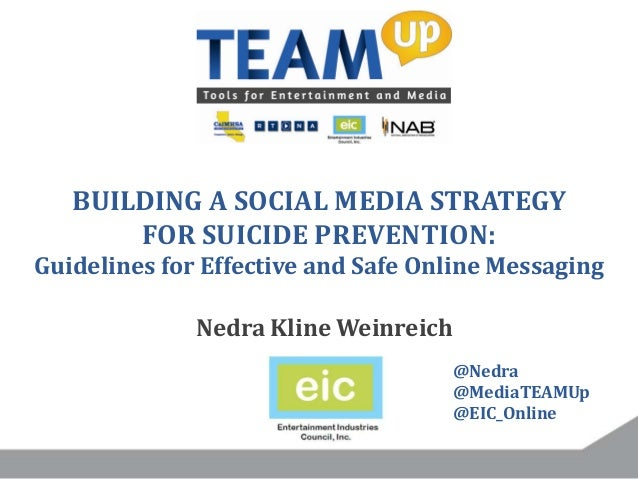 BUILDING A SOCIAL MEDIA STRATEGY FOR SUICIDE PREVENTION: Guidelines for Effective and Safe Online Messaging Nedra Kline We...