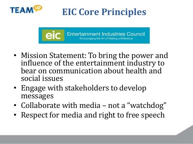 EIC Core Principles • Mission Statement: To bring the power and influence of the entertainment industry to bear on communi...
