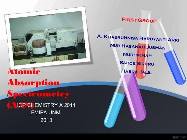 First Group A. Khaerunnisa Ha rdya  nti Arki  Nur Hasanah Jusm an Nurhikmah  Atomic Absorption Spectrometry ICP CHEMISTRY ...