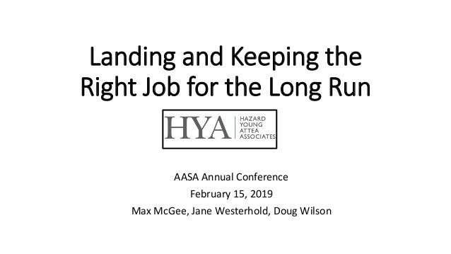 Landing and Keeping the Right Job for the Long Run AASA Annual Conference February 15, 2019 Max McGee, Jane Westerhold, Do...