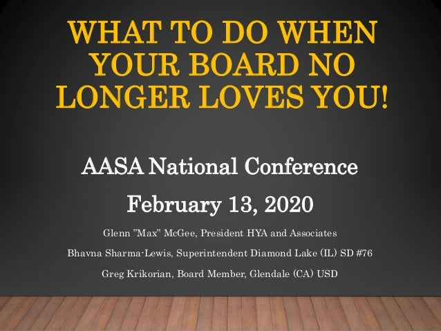 """WHAT TO DO WHEN YOUR BOARD NO LONGER LOVES YOU! AASA National Conference February 13, 2020 Glenn """"Max"""" McGee, President HY..."""