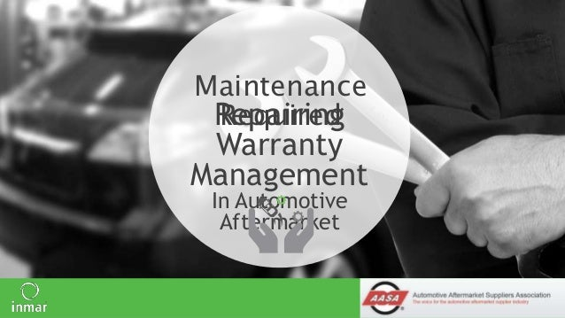 Maintenance  Required  Repairing  Warranty  Management  • Name of Presenter Goes Here  In Automotive  Aftermarket  © 2014 ...