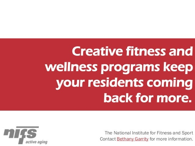 Creative fitness and wellness programs keep your residents coming back for more. The National Institute for Fitness and Sp...