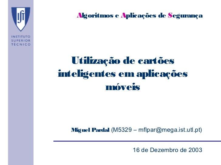 Algoritmos e Aplicações de Segurança   Utilização de cartõesinteligentes em aplicações          móveis  Miguel Pardal (M53...