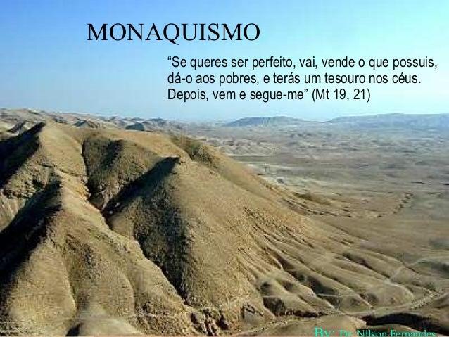 "04/06/14 1 MONAQUISMO ""Se queres ser perfeito, vai, vende o que possuis, dá-o aos pobres, e terás um tesouro nos céus. Dep..."