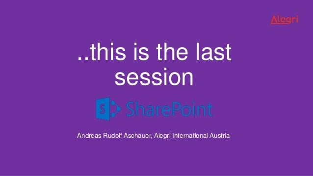 ..this is the last session Andreas Rudolf Aschauer, Alegri International Austria
