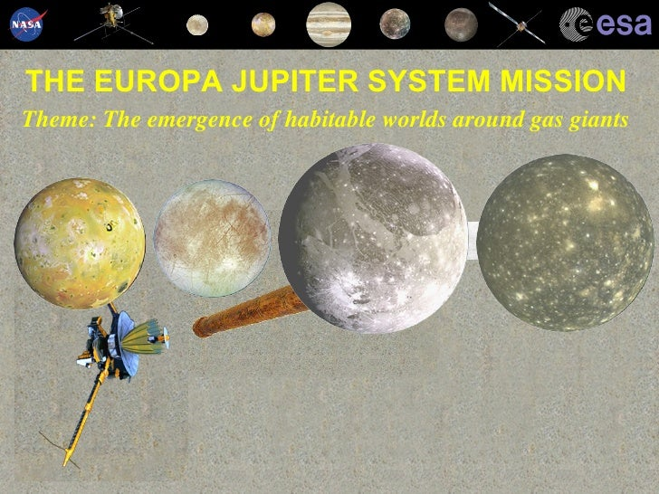 THE EUROPA JUPITER SYSTEM MISSION Theme: The emergence of habitable worlds around gas giants