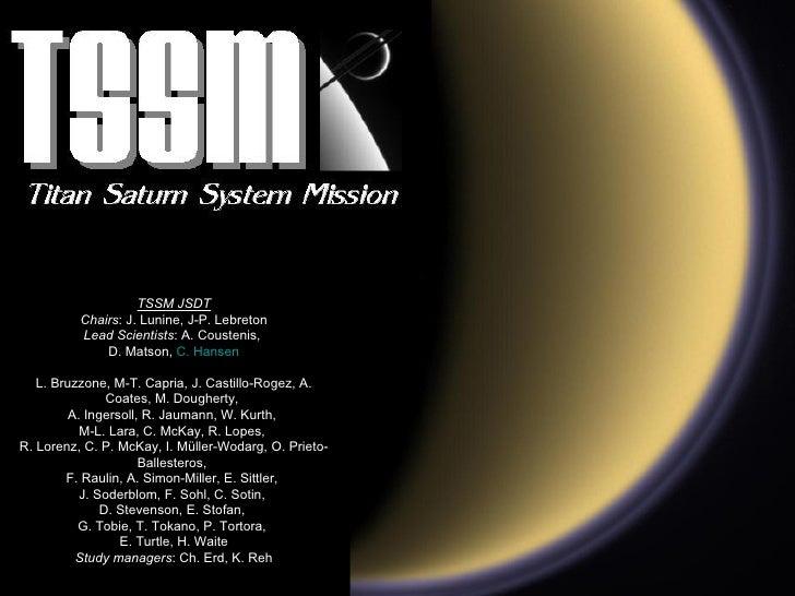 TSSM  TSSM JSDT Chairs : J. Lunine, J-P. Lebreton Lead Scientists : A. Coustenis,  D. Matson,  C. Hansen L. Bruzzone, M-T....