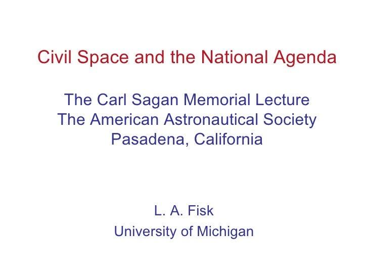 Civil Space and the National Agenda The Carl Sagan Memorial Lecture The American Astronautical Society Pasadena, Californi...